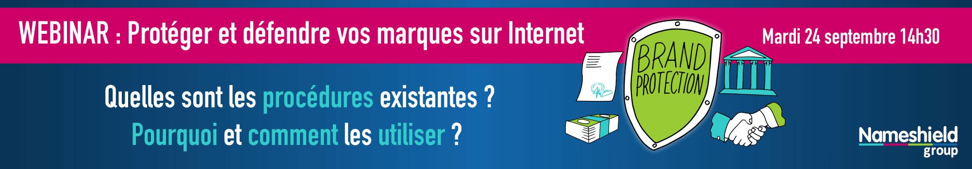 WEBINAR - Protéger et défendre vos marques sur Internet : Quelles sont les procédures existantes ? Pourquoi et comment les utiliser ? - Le 24 septembre à 14h30