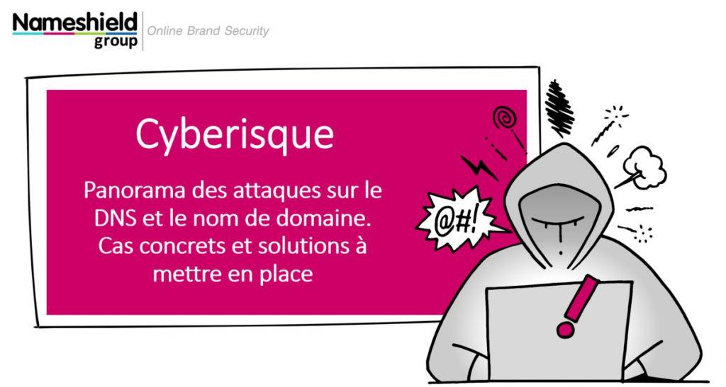Webinar cyberisque : Panorama des attaques sur le DNS et le nom de domaine, cas concrets et solutions à mettre en place.